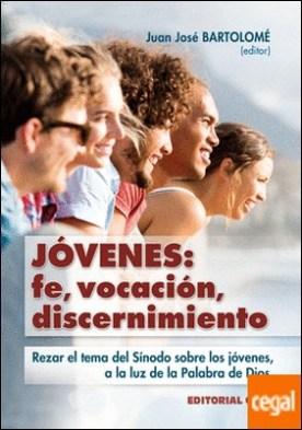 Jóvenes: fe, vocación, discernimiento . Rezar el tema del Sínodo sobre los jóvenes, a la luz de la Palabra de Dios por Desconocido PDF