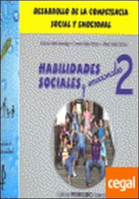 Habilidades sociales 2 . desarrollo de la competencia social y emocional