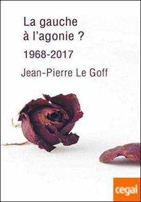 La gauche à l'agonie : 1968-2017