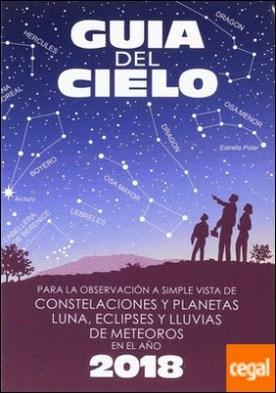 Guía del cielo 2018 . Para la observación a simple vista de constelaciones y planetas, luna, eclipses y lluvias de meteoros por Velasco Caravaca, Enrique PDF