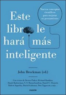 Este libro le hará más inteligente. Nuevos conceptos científicos para mejorar su pensamiento