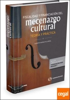 Fiscalidad y financiación del mecenazgo cultural. Teoría y práctica (Papel + e-book)