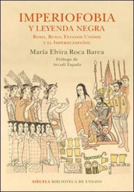 Imperiofobia y leyenda negra. Roma, Rusia, Estados Unidos y el Imperio español