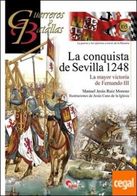 La conquista de Sevilla 1248: la mayor victoria de Fernando III . La mayor victoria de Fernando III por Ruiz Moreno, Manuel Jesús PDF