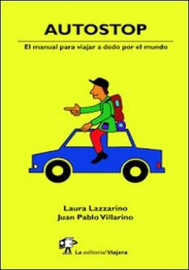 Autostop: El manual para viajar a dedo por el mundo por Laura Lazzarino Juan Pablo Villarino