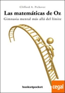 Las matemáticas de Oz . Gimnasia mental más alla del límite por Pickover, Clifford A. PDF