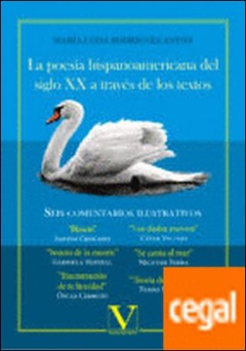 La poesía hispanoamericana del siglo XX a través de los textos . Seis comentarios ilustrativos por Rodríguez Antón, María Luisa PDF