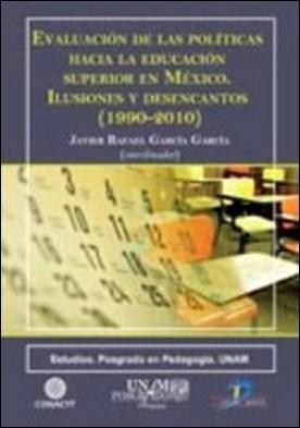 Evaluación de las políticas hacia la educación superior en México. Ilusiones y desencantos (1999-2010)