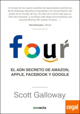 Four . El ADN secreto de Amazon, Apple, Facebook y Google