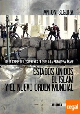 Estados Unidos, el islam y el nuevo orden mundial . De la crisis de los rehenes de 1979 a la primavera árabe