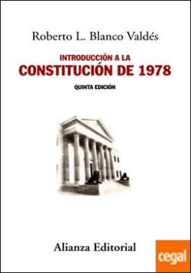 Introducción a la Constitución de 1978 . Nueva edición por Blanco Valdés, Roberto L.