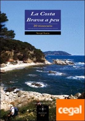 La Costa Brava a peu . 20 itineraris por Lara i Garcia, Sergi