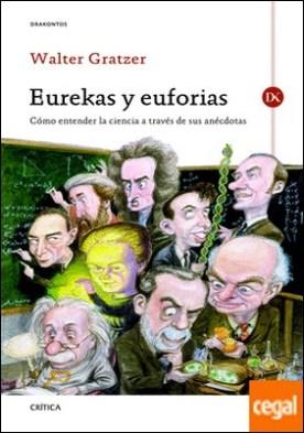 Eurekas y Euforias . Cómo entender la ciencia a través de sus anécdotas por Gratzer, Walter PDF