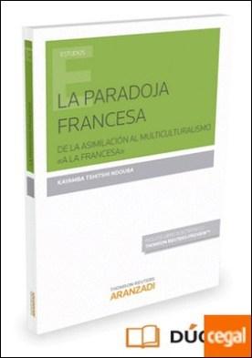 La paradoja francesa (Papel + e-book) . De la asimilación al multiculturalismo