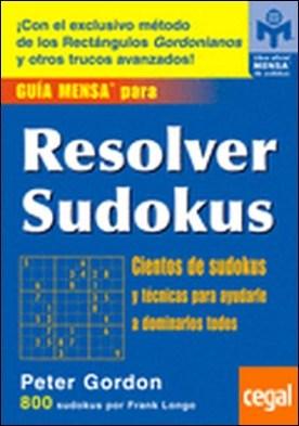 GUÍA MENSA PARA RESOLVER SUDOKUS . CIENTOS DE SUDOKUS Y TECNICAS PARA YUDARLE A DOMINARLOS TODOS