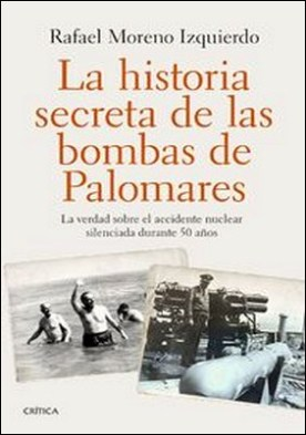 La historia secreta de las bombas de Palomares. La verdad sobre el accidente nuclear silenciada durante 50 años