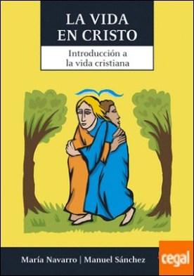 La vida en Cristo . Introducción a la vida cristiana