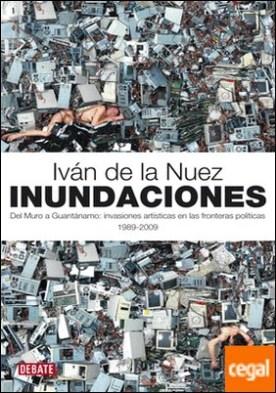 Inundaciones . Del Muro a Guantánamo: invasiones artísticas en las fronteras políticas