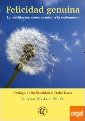 Felicidad genuina . La meditación como camino a la eudemonía por Wallace, B. Alan PDF