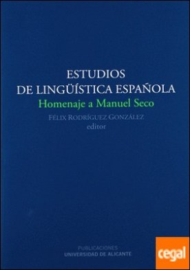 Estudios de Lingüística Española . Homenaje a Manuel Seco