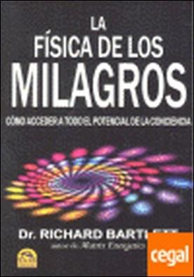 FISICA DE LOS MILAGROS, LA . COMO ACCEDER A TODO EL POTENCIAL DE LA CONCIENCIA