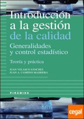 Introducción a la gestión de la calidad . Generalidades y control estadístico. Teoría y práctica