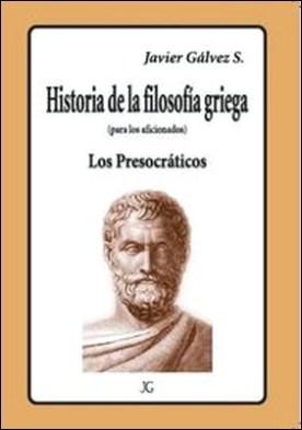 Historia de la filosofía griega, (para los aficionados) los presocráticos por Javier Gálvez