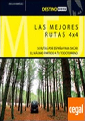 Las mejores rutas 4 x 4 . 50 rutas por Espaï¿¿a para sacar el mï¿¿ximo partido a tu todoterreno.