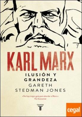 Karl Marx . Ilusión y grandeza
