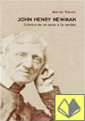 John Henry Newman (Crónica de un amor a la verdad) . CRONICA DE UN AMOR A LA VERDAD
