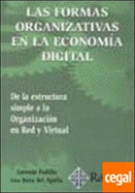 LAS FORMAS ORGANIZATIVAS EN LA ECONOMÍA DIGITAL. DE LA ESTRUCTURA SIMPLE A LA ORGANIZACIÓN EN RED Y . De la estructura simple a la organizacion en red y virtual.