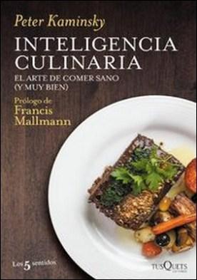Inteligencia culinaria. El arte de comer sano (y muy bien) por Peter Kaminsky