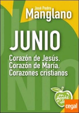 Junio: Corazón de Jesús. Corazón de María. Corazones cristianos por Manglano Castellary, José Pedro PDF