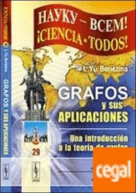 Grafos y sus aplicaciones . Una introducción a la teoría de grafos