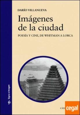 Imágenes de la ciudad . Poesía y cine, de Whitman a Lorca