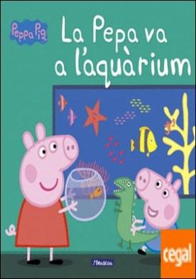 La Pepa va a l'aquarium (La Porqueta Pepa. Primeres lectures)