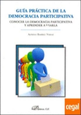 Guía práctica de la democracia participativa . Conocer la democracia participativa y aprender a usarla por Ramírez Nárdiz, Alfredo PDF