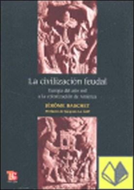 La civilización feudal : Europa del año mil a la colonización de América . EUROPA DEL AÑO MIL A LA COLONIZACION DE AMERICA