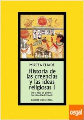 Historia de las creencias y las ideas religiosas I . De la Edad de Piedra a los Misterios de Eleusis