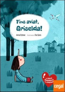 Fins aviat, Griselda!