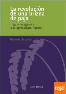 La revolución de una brizna de paja . una introducción a la agricultura natural