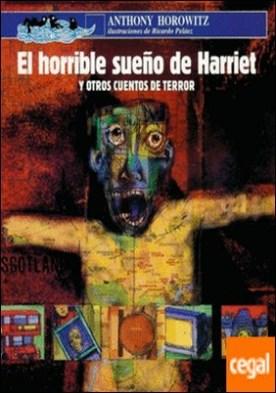 HORRIBLE SUEÑO DE HARRIET Y OTROS CUENTOS DE TERROR, EL por HOROWITZ, ANTHONY PDF