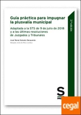 Guía práctica para impugnar la plusvalía municipal . Adaptada a la STS de 9 de julio de 2018 y a las últimas resoluciones de Juzgados y Tribunales