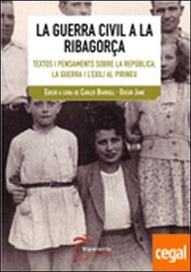 La Guerra Civil a la Ribagorça . Textos i pensaments sobre la República, la Guerra i l'Exili al Pirineu