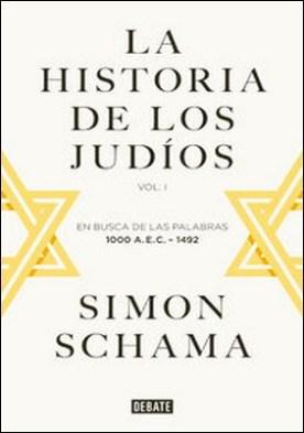 La historia de los judíos. Vol. I - En busca de las palabras, 1000 A.E.C. - 1492