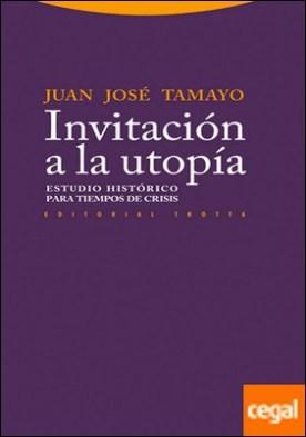 Invitación a la utopía . Estudio histórico para tiempo de crisis