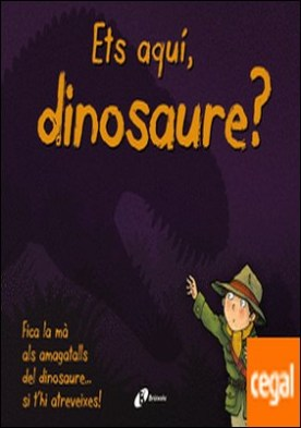 Ets aquí, dinosaure?