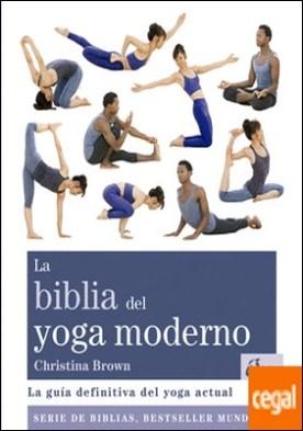 La biblia del yoga moderno . La guía definitiva del yoga actual