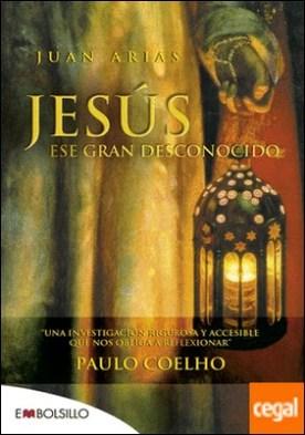 Jesús, ese gran desconocido . Una investigación rigurosa y accesible que nos obliga a reflexionar.