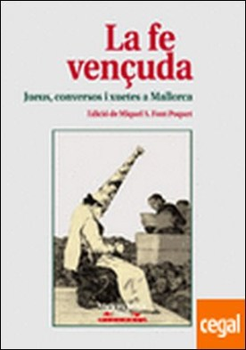 La fe vençuda. Jueus, conversos i    xuetes a Mallorca . Jueus, conversos i xuetes a Mallorca